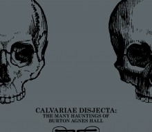 Calvariae Disjecta: The many hauntings of Burton Agnes Hall